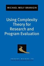 Using Complexity Theory for Research and Program Evaluation by Michael Wolf-Branigin