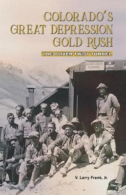 Colorado's Great Depression Gold Rush by Jr V Larry Frank