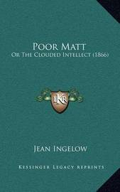 Poor Matt: Or the Clouded Intellect (1866) by Jean Ingelow