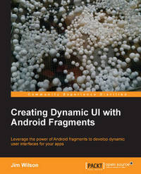 Creating Dynamic UI with Android Fragments by Jim Wilson