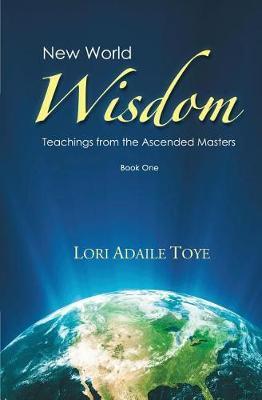New World Wisdom, Book One by Lori Adaile Toye
