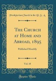 The Church at Home and Abroad, 1895, Vol. 18 by Presbyterian Church in the U.S.A