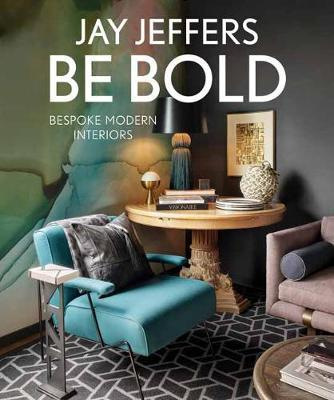 Be Bold: Bespoke Interiors for the Modern Family by Jay Jeffers