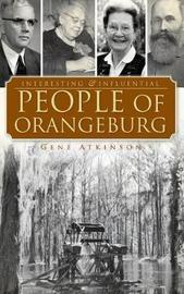 Interesting & Influential People of Orangeburg by Gene Atkinson