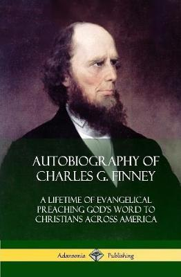 Autobiography of Charles G. Finney by Charles G Finney