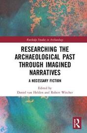 Researching the Archaeological Past through Imagined Narratives
