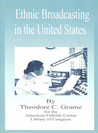 Ethnic Broadcasting in the United States by Theodore C. Grame