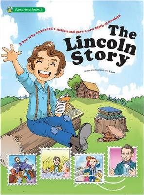 The Lincoln Story: A Boy from Humble Beginnings Later Becomes President of the United States by T.S. Lee image