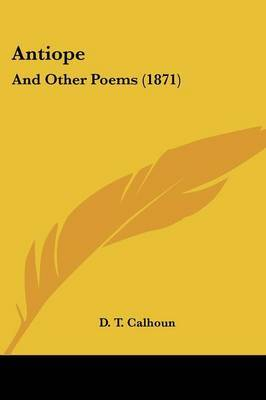 Antiope: And Other Poems (1871) by D T Calhoun image