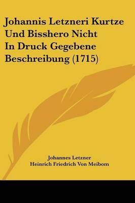 Johannis Letzneri Kurtze Und Bisshero Nicht in Druck Gegebene Beschreibung (1715) by Heinrich Friedrich Von Meibom image