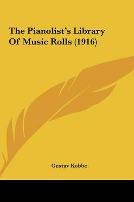 The Pianolist's Library of Music Rolls (1916) by Gustav Kobbe image