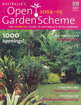 Australia's Open Garden Scheme 2004-05: The Essential Guide to Australia's Open Gardens by Cheryl Maddocks