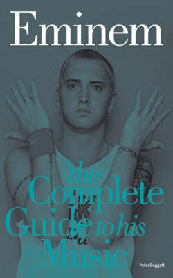 Eminem: Complete Guide to His Music by Peter Doggett