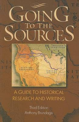 Going to the Sources: A Guide to Historical Research and Writing by Anthony Brundage