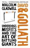 David and Goliath: Underdogs, Misfits and the Art of Battling Giants by Malcolm Gladwell