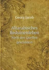 Altarabisches Beduinenleben Nach Den Quellen Geschildert by Georg Jacob