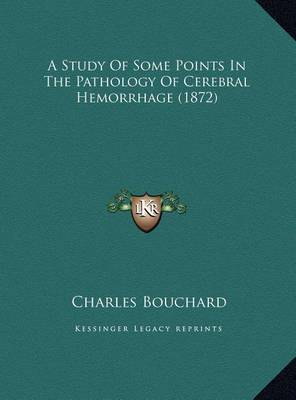 A Study of Some Points in the Pathology of Cerebral Hemorrhage (1872) by Charles Bouchard