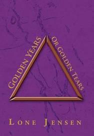 Golden Years or Golden Tears by Lone Jensen
