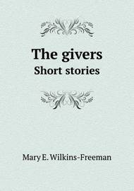 The Givers Short Stories by Mary E.Wilkins Freeman