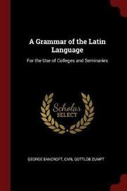 A Grammar of the Latin Language by George Bancroft