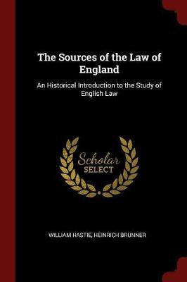 The Sources of the Law of England by William Hastie
