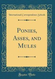 Ponies, Asses, and Mules (Classic Reprint) by International Correspondence Schools