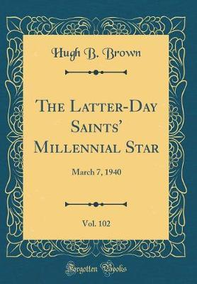 The Latter-Day Saints' Millennial Star, Vol. 102 by Hugh B Brown image