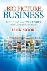 The Big Picture of Business by Hank Moore