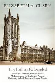 The Fathers Refounded by Elizabeth A Clark