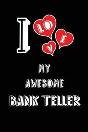 I Love My Awesome Bank Teller by Lovely Hearts Publishing