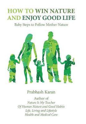 How to Win Nature and Enjoy Good Life by Prabhash Karan