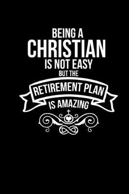 Being Christian is Not Easy But The Retirement Plan Is Amazing by G&g Unlimited