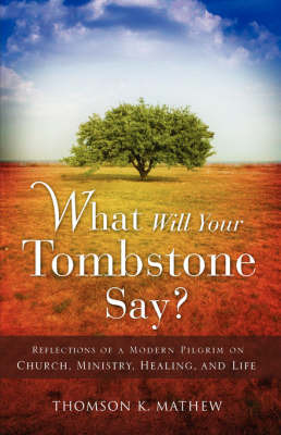 What Will Your Tombstone Say? by Thomson K Mathew image