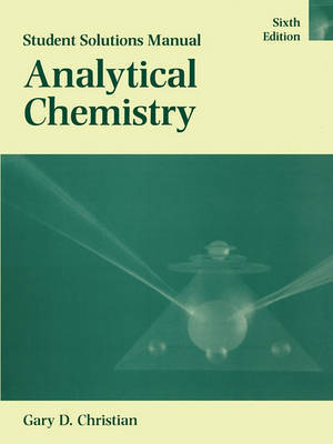 Analytical Chemistry: Student Solutions Manual by Gary D. Christian