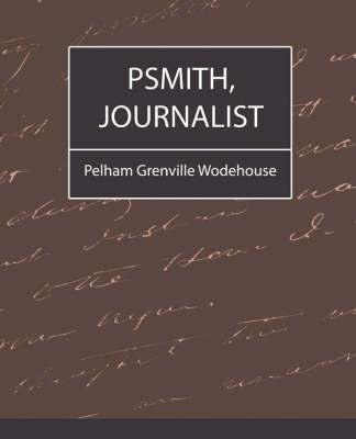 Psmith, Journalist by Grenville Wo Pelham Grenville Wodehouse