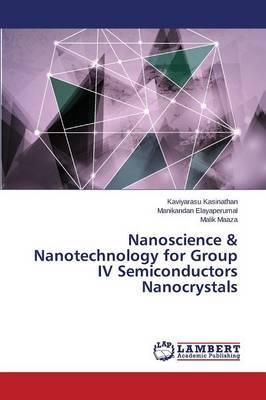 Nanoscience & Nanotechnology for Group IV Semiconductors Nanocrystals by Kasinathan Kaviyarasu