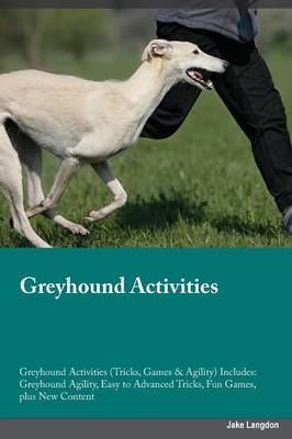 Greyhound Activities Greyhound Activities (Tricks, Games & Agility) Includes by William Abraham