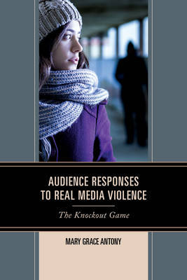 Audience Responses to Real Media Violence by Mary Grace Antony