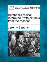 Bentham's Radical Reform Bill by Jeremy Bentham