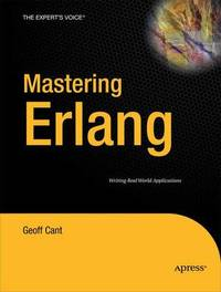 Mastering Erlang: Writing Real World Applications by Geoff Cant image