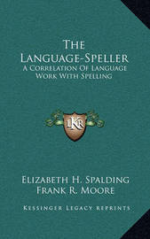 The Language-Speller: A Correlation of Language Work with Spelling by Elizabeth H. Spalding