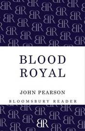 Blood Royal: The Story of the Spencers and the Royals by John Pearson