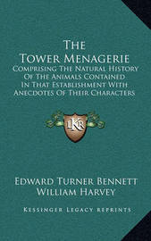 The Tower Menagerie: Comprising the Natural History of the Animals Contained in That Establishment with Anecdotes of Their Characters and History by Edward Turner Bennett image