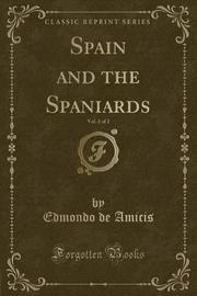 Spain and the Spaniards, Vol. 2 of 2 (Classic Reprint) by Edmondo De Amicis