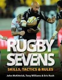 Rugby Sevens: Skills, Tactics & Rules by Tony Williams