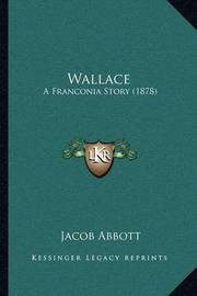 Wallace: A Franconia Story (1878) by Jacob Abbott