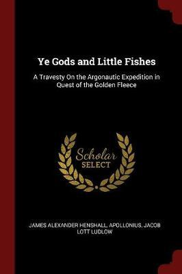 Ye Gods and Little Fishes by James Alexander Henshall