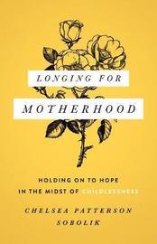 Longing for Motherhood by Chelsea Patterson Sobolik