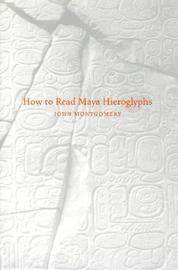 How to Read Maya Hieroglyphs by John Montgomery