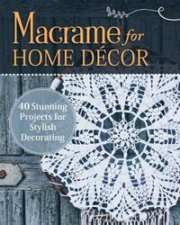 Macrame for Home Decor by Pepperell Braiding Company